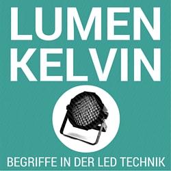 Lumen und Kelvin - Begriffe in der LED Technik